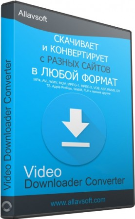Загрузчик видео с любых сайтов - Allavsoft Video Downloader Converter 3.22.3.7361 RePack (& Portable) by elchupacabra