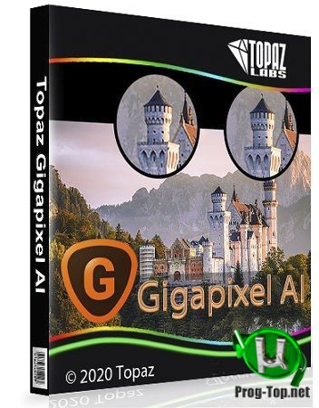 Topaz Gigapixel AI умное увеличение фото 4.9.2 RePack (& Portable) by TryRooM